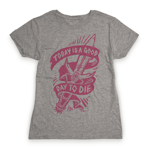 Today is a Good Day To Die Womens T-Shirt
