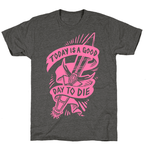 Today is a Good Day To Die Mens T-Shirt