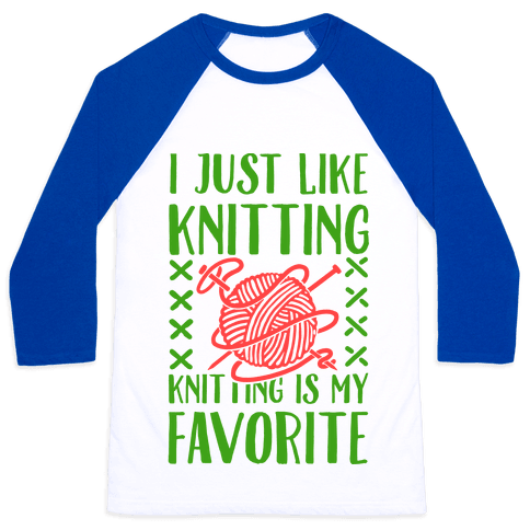 I Just Like Knitting Knitting's My Favorite Baseball Tee