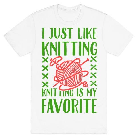I Just Like Knitting Knitting's My Favorite T-Shirt