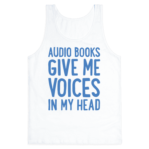 Audio Books Give Me Voices In My Head Tank Top