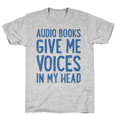 Audio Books Give Me Voices In My Head Mens T-Shirt