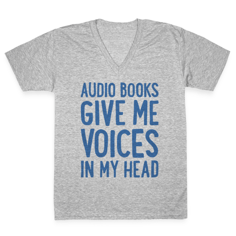 Audio Books Give Me Voices In My Head V-Neck Tee Shirt