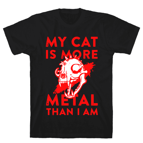 My Cat is More Metal Than I Am Mens T-Shirt
