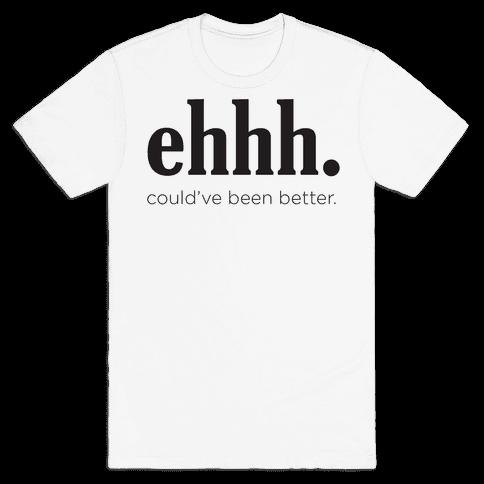 Ehhh. Mens T-Shirt