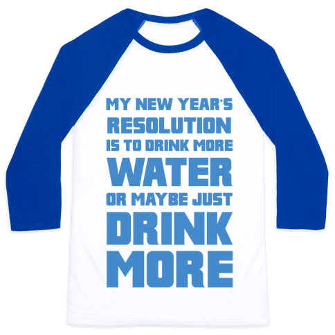 My New Year's Resolution Is To Drink More Water Or Maybe Just Drink More Baseball Tee