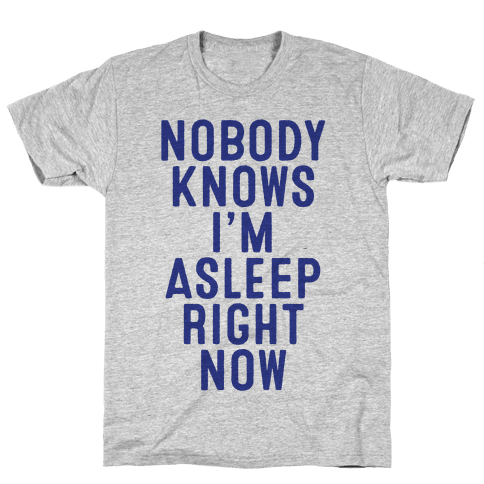 Nobody Knows I'm Asleep Right Now Mens T-Shirt