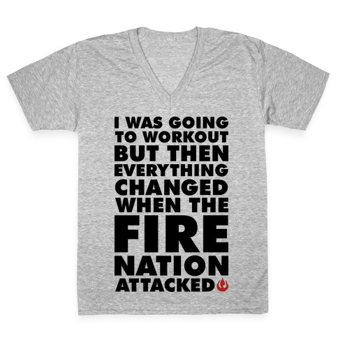 I Was Going To Workout But Then Everything Changed When The Fire Nation Attacked V-Neck Tee Shirt