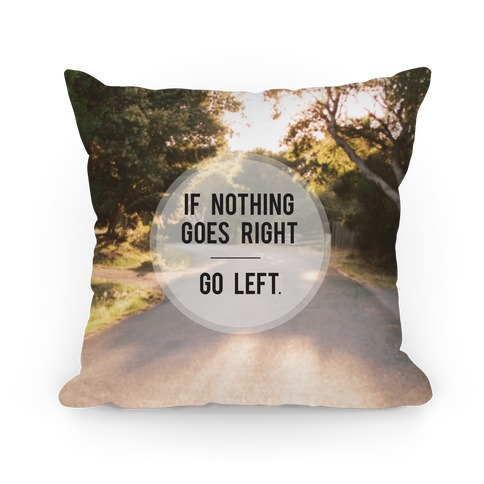 If Nothing Goes Right Pillow Pillow