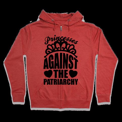 Princesses Against The Patriarchy Zip Hoodie