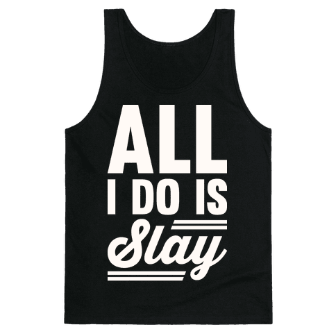 All I Do Is Slay Tank Top