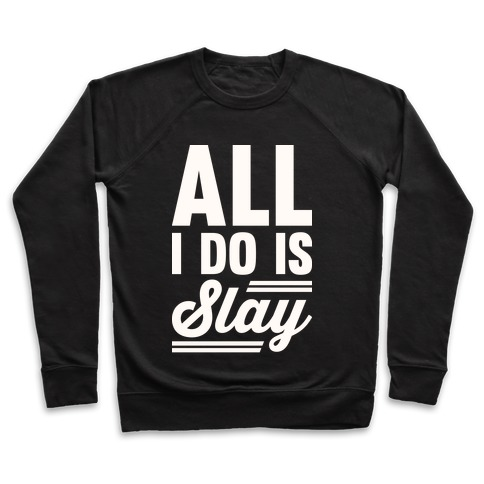 All I Do Is Slay Pullover