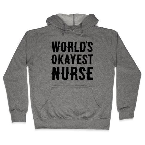 World's Okayest Nurse Hooded Sweatshirt