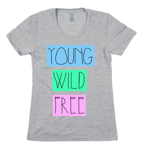 Young Wild Free Womens T-Shirt