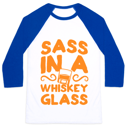 Sass in a Whiskey Glass Baseball Tee