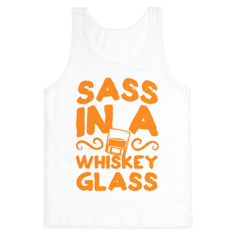 Sass in a Whiskey Glass Tank Top