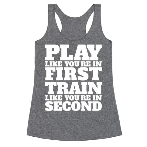 Play Like You're In First Train Like You're In Second Racerback Tank Top