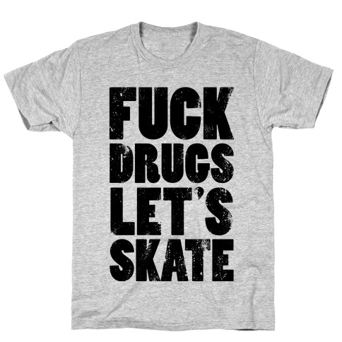 F*** Drugs Let's Skate Mens T-Shirt