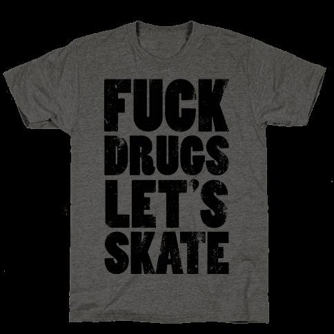 Fuck Drugs Let's Skate