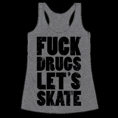 F*** Drugs Let's Skate Racerback Tank Top