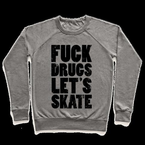 F*** Drugs Let's Skate Pullover