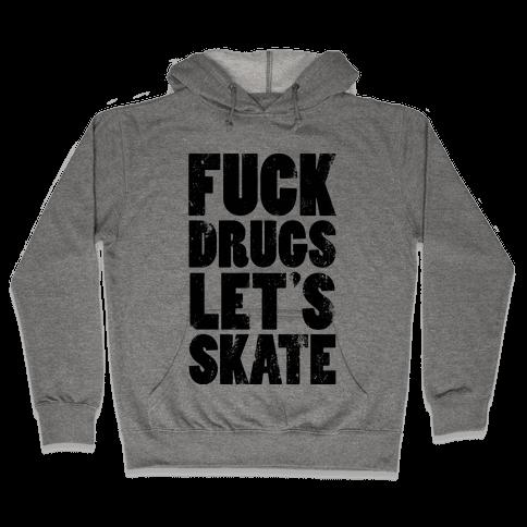 F*** Drugs Let's Skate Hooded Sweatshirt