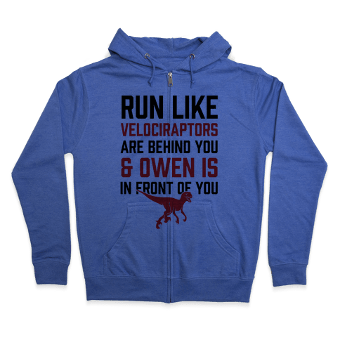 Run Like Velociraptors Are Behind You And Own Is In Front Of You Zip Hoodie