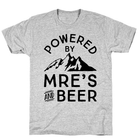 Powered By MREs And Beer T-Shirt