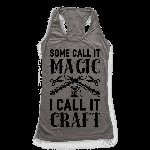Some Call It Magic I Call It Craft Racerback Tank Top