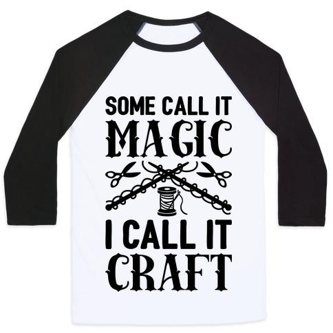 Some Call It Magic I Call It Craft Baseball Tee