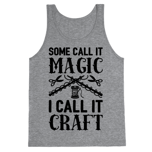 Some Call It Magic I Call It Craft Tank Top