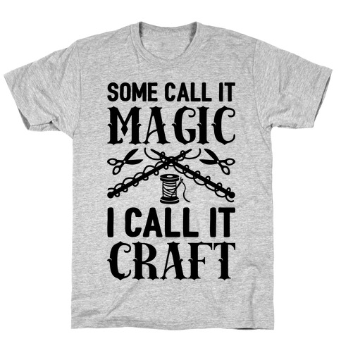 Some Call It Magic I Call It Craft T-Shirt