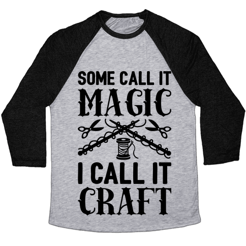 Some Call It Magic I Call It Craft Baseball Tee