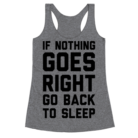 If Nothing Goes Right Go Back To Sleep Racerback Tank Top