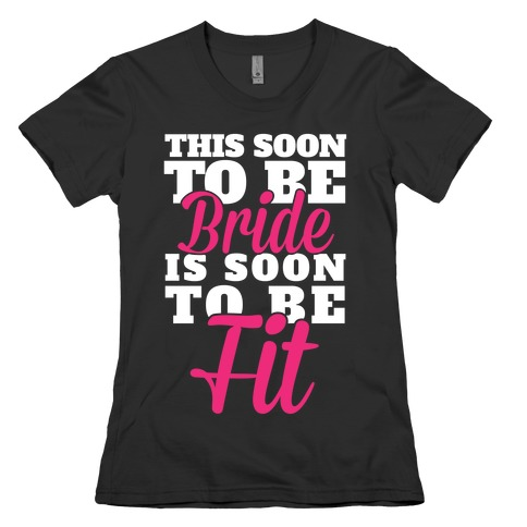 This Soon To Be Bride Is Soon To Be Fit Womens T-Shirt