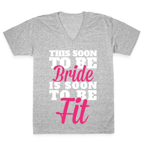 This Soon To Be Bride Is Soon To Be Fit V-Neck Tee Shirt