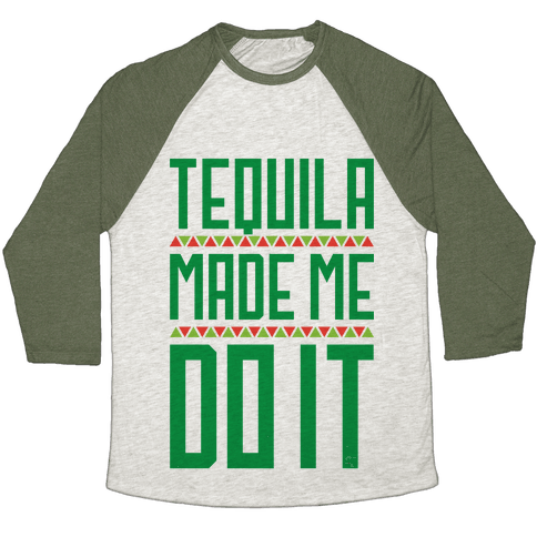 Tequila Made Me Do It Baseball Tee