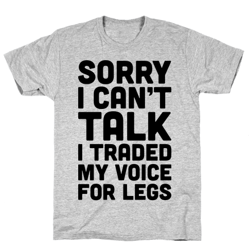 Sorry I Can't Talk I Traded My Voice For Legs Mens T-Shirt