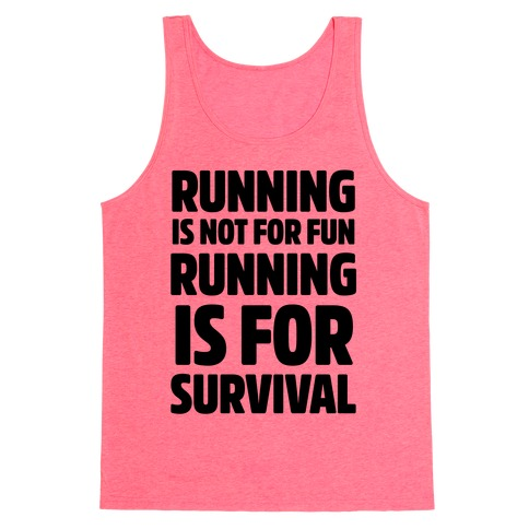 Running Is Not For Fun Running Is For Survival Tank Top