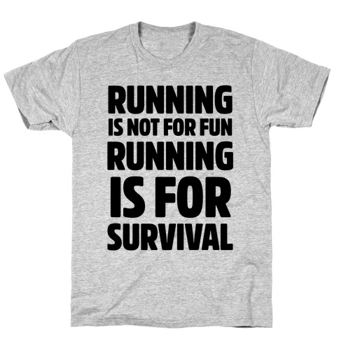 Running Is Not For Fun Running Is For Survival T-Shirt