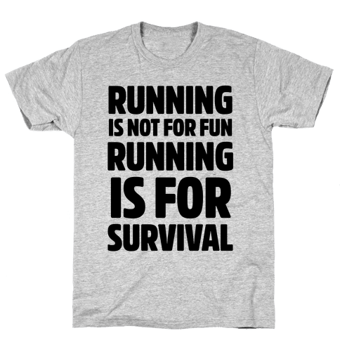 Running Is Not For Fun Running Is For Survival Mens T-Shirt