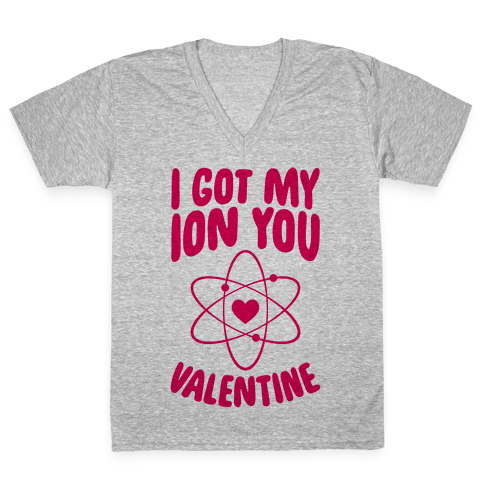 I Got My Ion You, Valentine V-Neck Tee Shirt