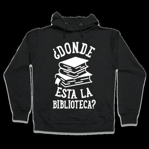 Donde Esta La Biblioteca Hooded Sweatshirt