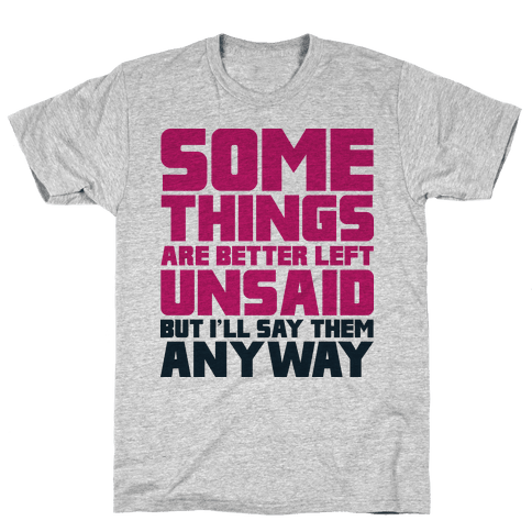 Some Things Are Better Left Unsaid  Mens T-Shirt