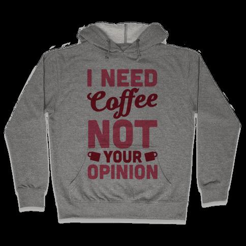 I Need Coffee Not Your Opinion Hooded Sweatshirt