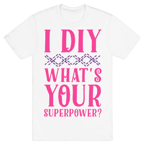 I DIY What's Your Superpower? Mens T-Shirt