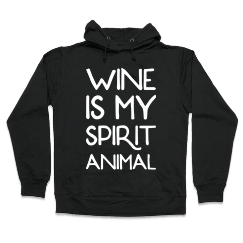 Wine Is My Spirit Animal Hooded Sweatshirt