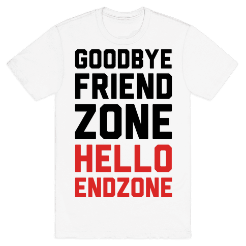 Goodbye Friend Zone Hello Endzone Mens T-Shirt