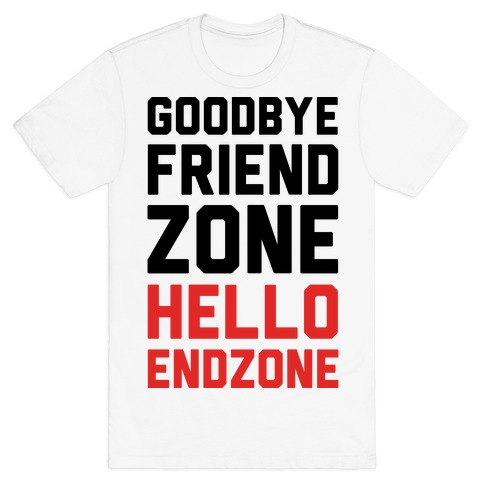 Goodbye Friend Zone Hello Endzone T-Shirt