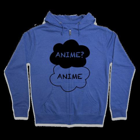 Anime? Anime. Zip Hoodie